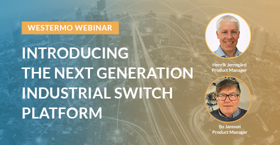 Webinar about Westermo's next generation industrial switches.
